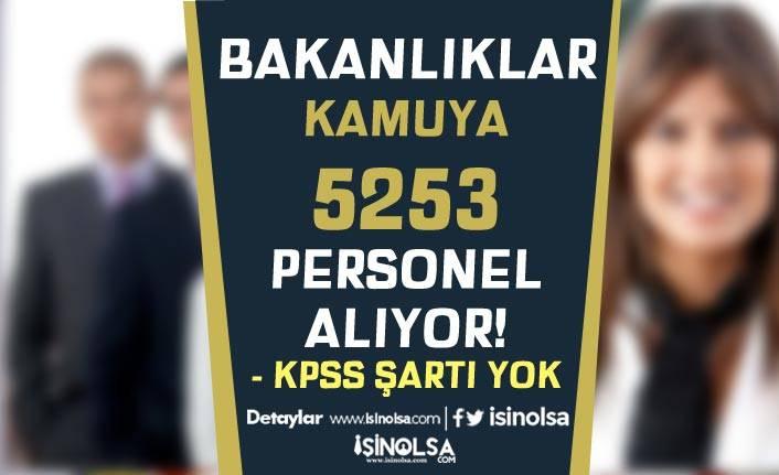 KPSS Şartı Olmaksızın Kamuya Bakanlıklar 5253 Personel Alımı Yapılacak! En Az Lise