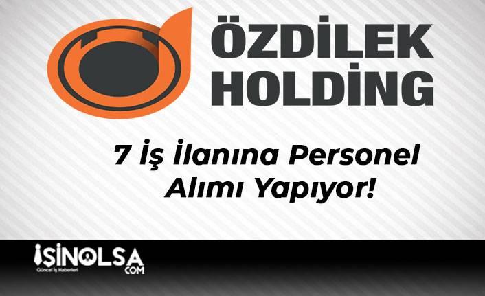 Özdilek Holding 7 İş İlanına Personel Alımı Yapıyor!