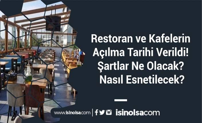 Restoran ve Kafelerin Açılma Tarihi Verildi! Şartlar Ne Olacak? Nasıl Esnetilecek?