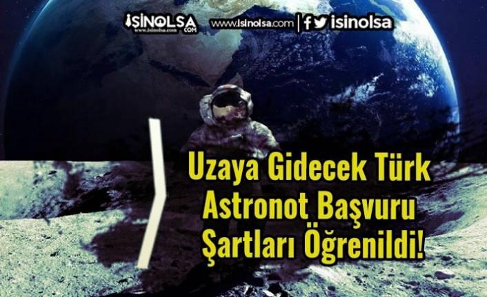 Uzaya Gidecek Türk Astronot Başvuru Şartları Öğrenildi!