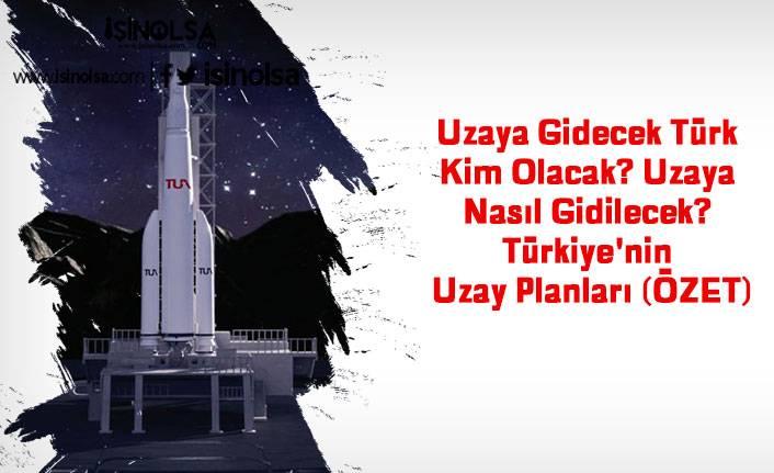 Uzaya Gidecek Türk Kim Olacak? Uzaya Nasıl Gidilecek? Türkiye'nin Uzay Planları (ÖZET)