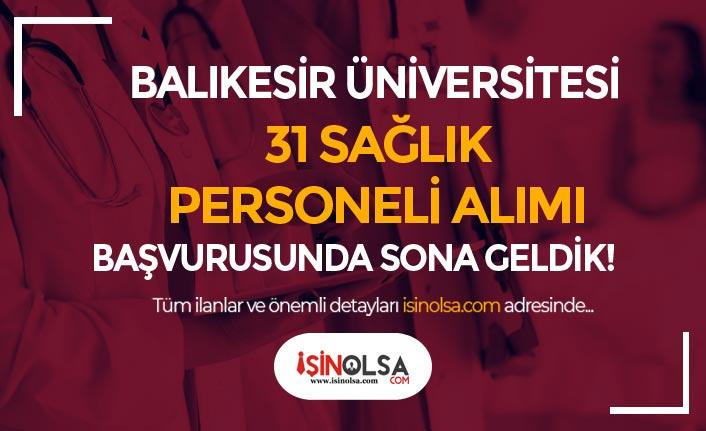 Balıkesir Üniversitesi Mülakatsız 31 Personel Alımı Sona Eriyor!