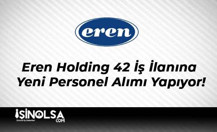 Eren Holding 42 İş İlanına Yeni Personel Alımı Yapıyor!