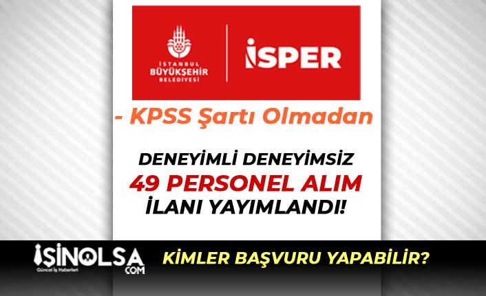 İstanbul İSPER Deneyimli Deneyimsiz 49 Personel Alımı Yapacak!