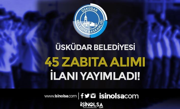İstanbul Üsküdar Belediyesi 45 Zabıta Alımı Yapacak! Lise, Ön Lisans ve Lisans