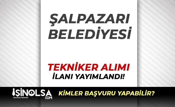 Şalpazarı Belediyesi Kadın Erkek Tekniker Alımı İlanı Yayımladı