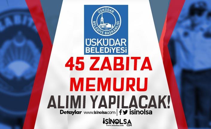 Üsküdar Belediyesi En Az Lise Mezunu 45 Zabıta Memuru Alacak!