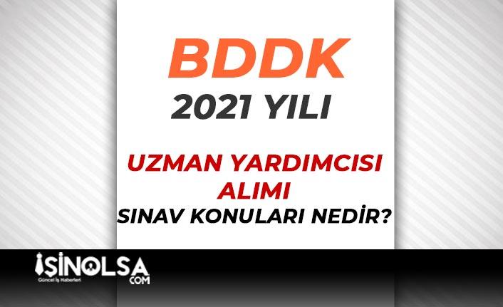 2021 Yılı BDDK 120 Uzman Yardımcısı Alımı Sınav Konuları Nelerdir?