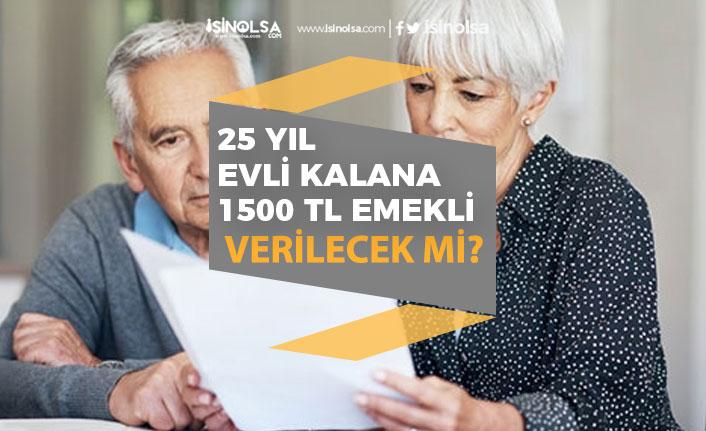 25 Yıl Evli Kalana 1500 Tl Emekli Maaşı Verilecek mi? Doğrusu Nedir?