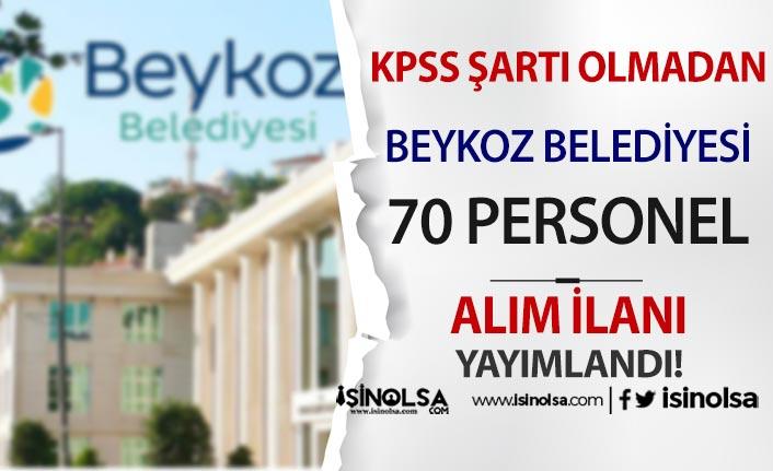Beykoz Belediyesi KPSS Olmadan 70 Personel Alımı İlanı Yayımlandı!