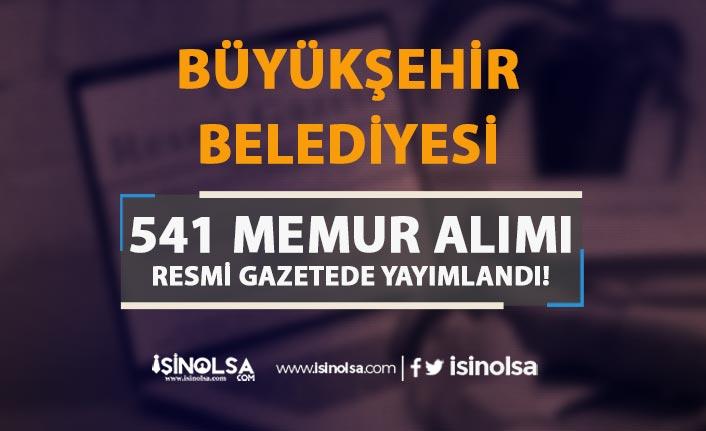 Büyükşehir Belediyesine 541 Memur Alımı İlanı Resmi Gazetede Yayımlandı!