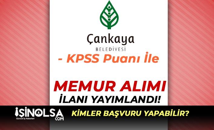 Çankaya Belediyesi KPSS Puanı İle Memur Alımı İlanı Yayımlandı!