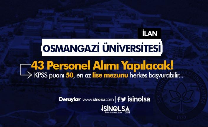 Eskişehir Osmangazi Üniversitesi 43 Personel Alacak! Lise, Ön Lisans ve Lisans