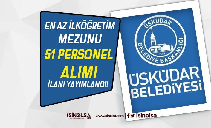 İstanbul Üsküdar Belediyesi İlkokul Mezunu 51 Personel Alacak