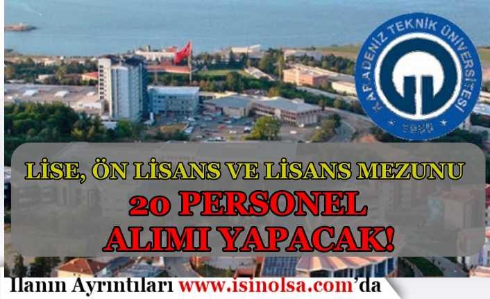 Karadeniz Teknik Üniversitesi En Az Lise Mezunu 20 Personel Alımı Yapıyor