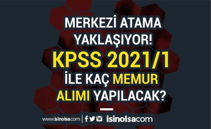 2021 Yılı İlk Merkezi Atama Yaklaşıyor! KPSS 2021/1 İle Kaç Memur Alımı Yapılacak?