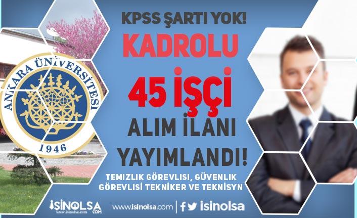 Ankara Üniversitesi İŞKUR İle 45 Kadrolu İşçi Alımı İlanı Yayımlandı! Kadro ve Şartlar?