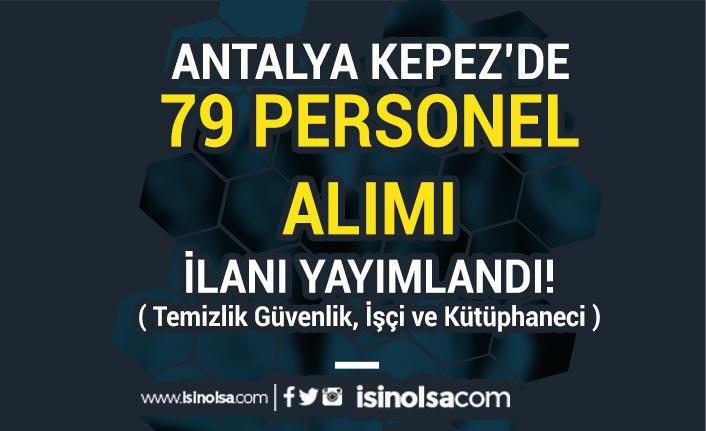 Antalya Kepez Belediyesi 79 Personel ( Temizlik Güvenlik, İşçi ve Kütüphaneci ) Alıyor