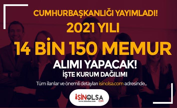 Cumhurbaşkanlığı Yayımladı! 2021 Yılı Açıktan 14 Bin 150 Memur Alımı Yapılacak!
