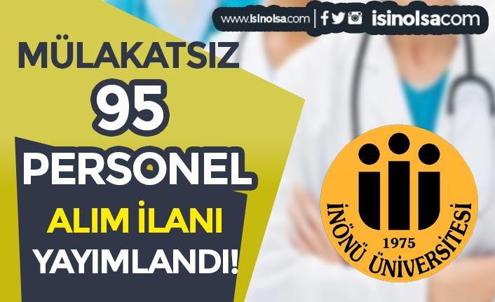 İnönü üniversitesi Mülakatsız 95 Sağlık Personeli ve Büro Memuru Alıyor!