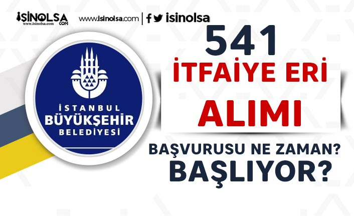 İstanbul Büyükşehir Belediyesi 541 İtfaiye Eri Alımı Ne Zaman Başlıyor?