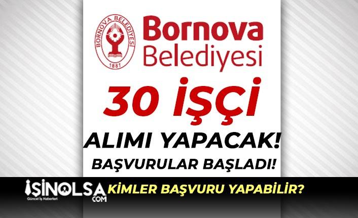 İzmir Bornova Belediyesi 30 İşçi Alımı Yapacak! Başvurular Başladı!