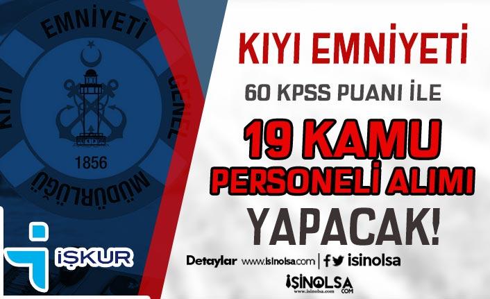 Kıyı Emniyeti İŞKUR İle 60 KPSS Puanı İle 19 Kamu Personeli Alımı Yapıyor!