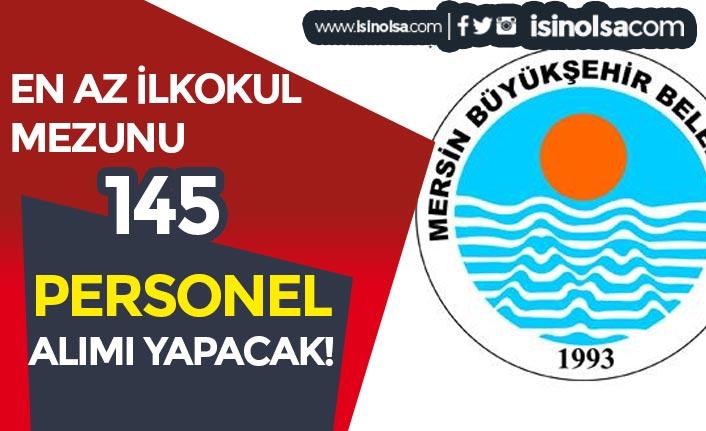 Mersin Büyükşehir Belediyesi 145 Personel Alım İlanı Yayımlandı! En Az İlkokul