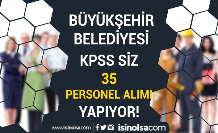 Mersin Büyükşehir Belediyesi 35 İşçi Alacak! İŞKUR'da Yayımlandı