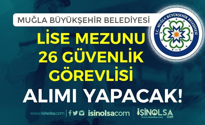 Muğla Büyükşehir Belediyesi Lise Mezunu 26 Güvenlik Görevlisi Alımı Yapacak