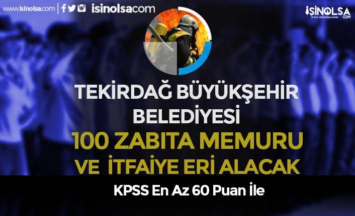 Tekirdağ Büyükşehir Belediyesi 100 Zabıta Memuru ve İtfaiye Eri Alacak