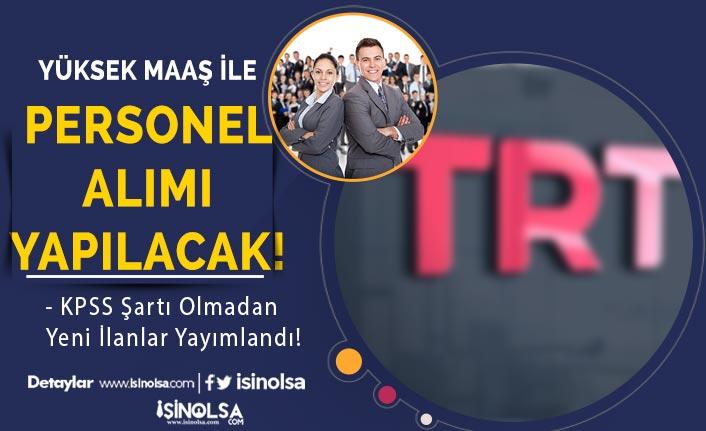 TRT Yüksek Maaş İle KPSS'siz Personel Alımı İlanları Yayımlandı!