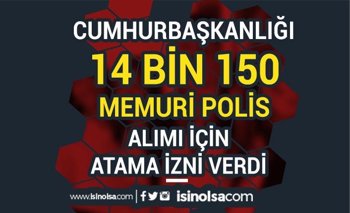 Cumhurbaşkanlığından 14 Bin 150 Memur, Polis Alımı İçin Atama İzni Çıktı