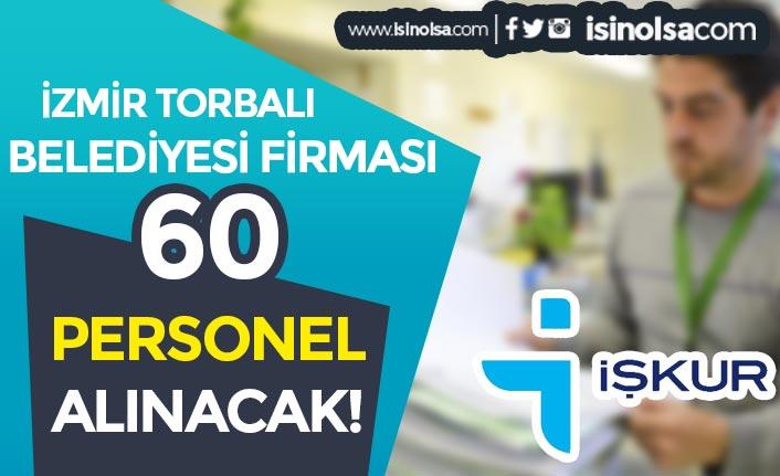 İzmir Torbalı Belediyesi Firması 60 Personel Alımı İlanı Yayımlandı!