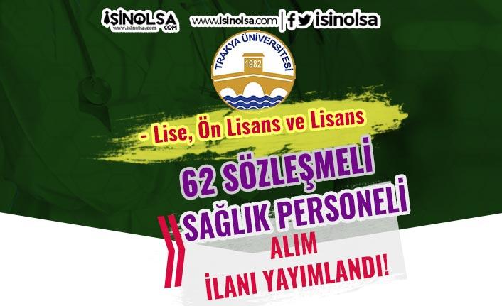 Trakya Üniversitesi 62 Sağlık Personeli Alımı Yapacak! Lise, Ön Lisans ve Lisans