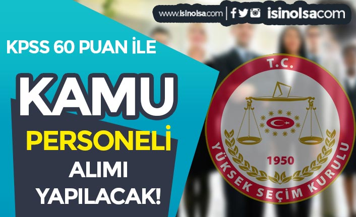 Yüksek Seçim Kurulu ( YSK ) 60 KPSS Puanı İle Kamu Personeli Alımı Yapacak!