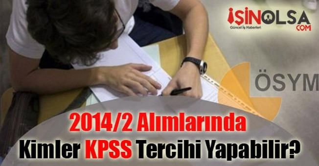 2014/2 Alımlarında Kimler KPSS Tercihi Yapabilir?