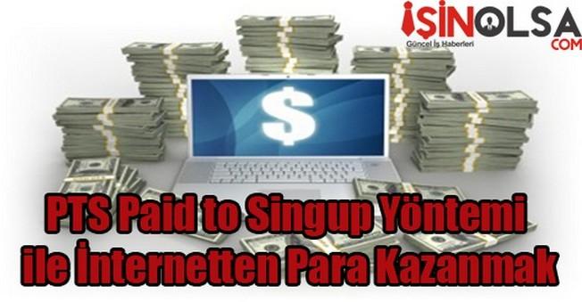 PTS Paid to Singup Yöntemi ile İnternetten Para Kazanmak