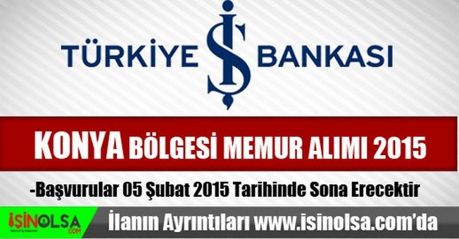 İş Bankası Konya Bölgesi Memur Alımı 2015