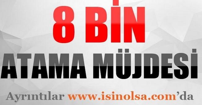 8 Bin Yeni Atama Müjdesi