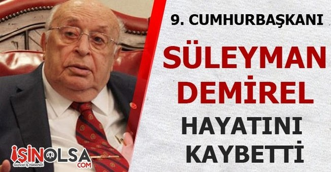 9. Cumhurbaşkanı Süleyman Demirel Hayatını Kaybetti