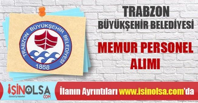 Trabzon Büyükşehir Belediyesi Memur Personel Alımı