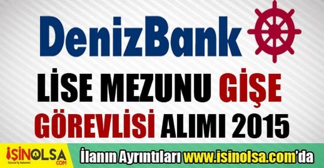 DenizBank Lise Mezunu Gişe Görevlisi Alımı 2015