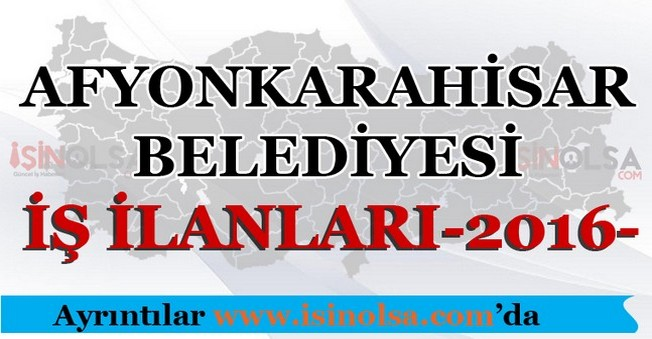 Afyonkarahisar Belediyesi İş İlanları 2016