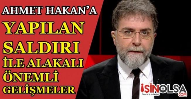 Ahmet Hakan'a Yapılan Saldırı ile Alakalı Yeni Gelişmeler