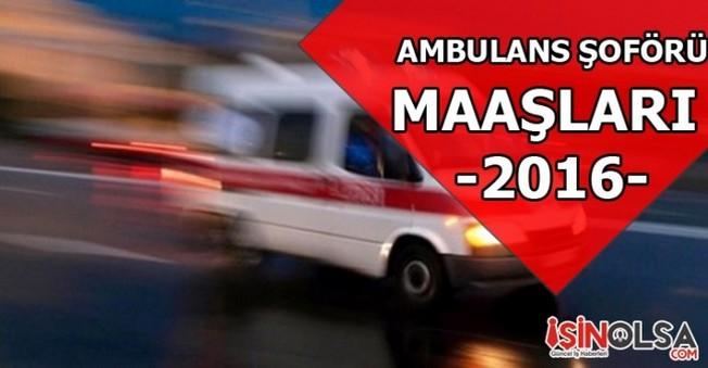 Ambulans Şoförü Maaşları 2016