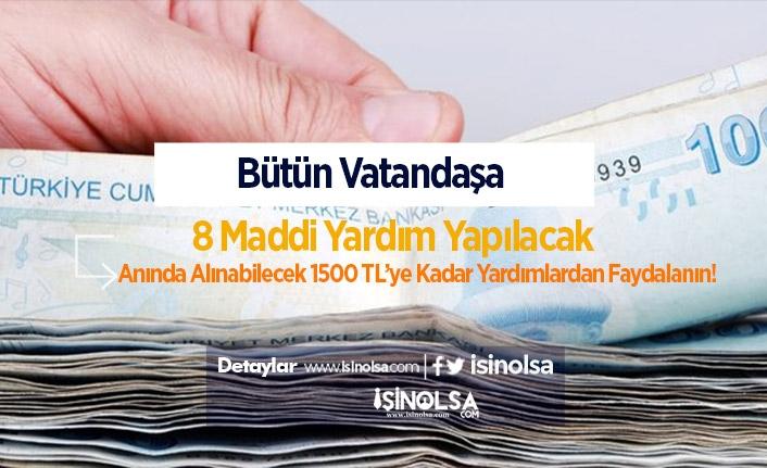 Bütün Vatandaşa 8 Maddi Yardım Yapılacak! Anında Alınabilecek 1500 TL'ye Kadar Yardımlardan Faydalanın!