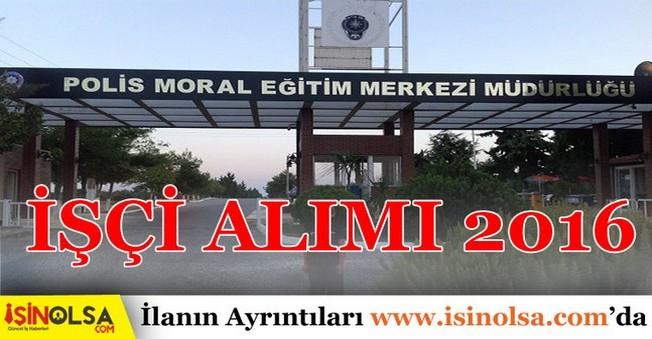 Ankara Polis Moral Eğitim Merkezi işçi Alımı