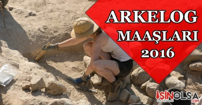 Arkeolog Maaşları 2016