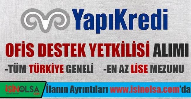 Yapı ve Kredi Bankası Türkiye Geneli Ofis Destek Yetkilisi Alımı